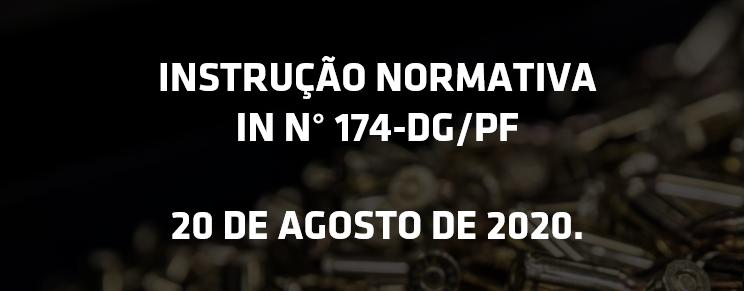 INSTRUÇÃO NORMATIVA N° 174-DG/PF, que estabelece os procedimentos relativos ao Sistema Nacional de Armas e a aquisição, registro, posse, porte, cadastro e comercialização de armas de fogo e munições.